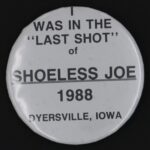 LJTP 700.025 - Shoeless Joe Last Shot Button - 1988
